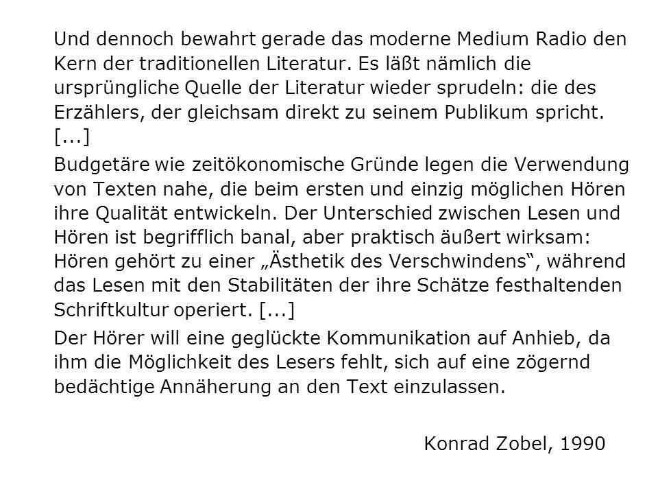 Und dennoch bewahrt gerade das moderne Medium Radio den Kern der traditionellen Literatur. Es läßt nämlich die ursprüngliche Quelle der Literatur wieder sprudeln: die des Erzählers, der gleichsam direkt zu seinem Publikum spricht. [...]